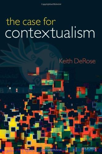 The Case for Contextualism: Knowledge, Skepticism, and Context